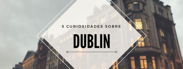 5 curiosidades sobreDublin