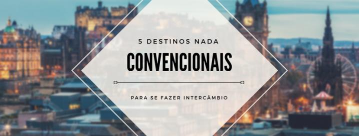 DESTINOS NADA CONVENCIONAIS PARA SE FAZERINTERCÂMBIO