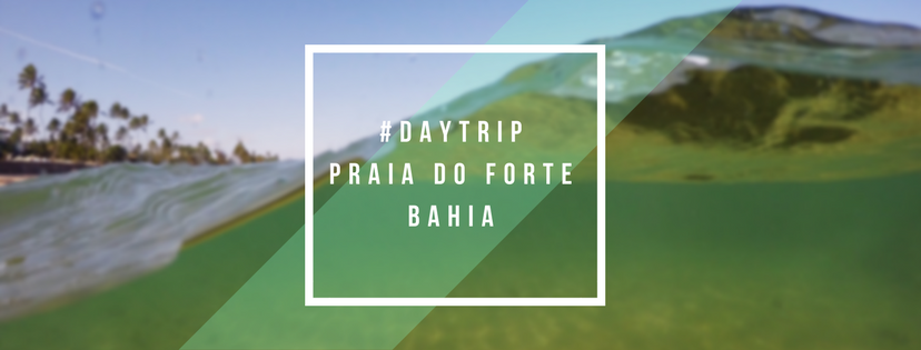 #DAYTRIP: Praia do Forte